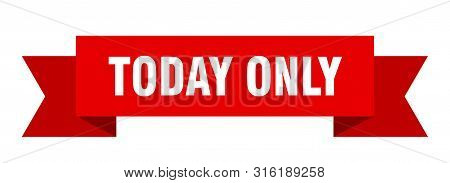 Today Only Ribbon. Today Only Isolated Sign. Today Only Banner