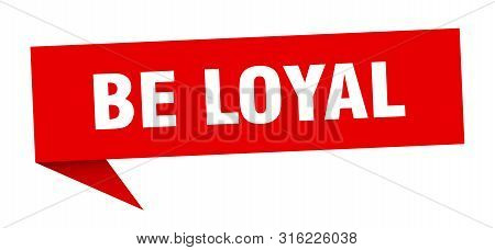 Be Loyal Speech Bubble. Be Loyal Sign. Be Loyal Banner