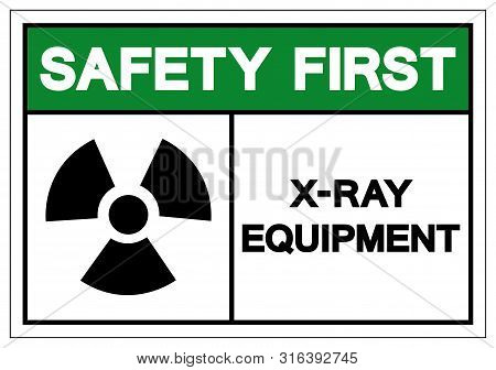 Safety First X-ray Equipment Symbol Sign, Vector Illustration, Isolate On White Background Label. Ep