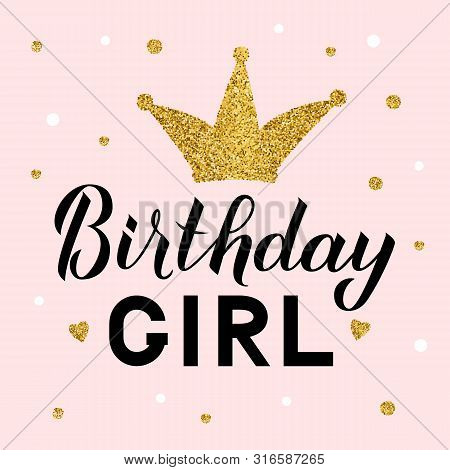 Birthday Girl Lettering On Pink Background With Gold Glitter Crown And Dots Confetti. Birthday Celeb