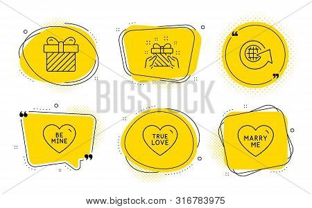 True Love, World Globe And Marry Me Signs. Chat Bubbles. Be Mine, Surprise And Gift Line Icons Set.