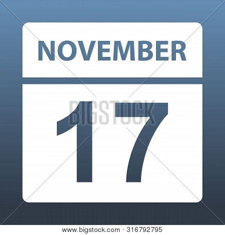 November 17. White Calendar On A Colored Background. Day On The Calendar. Seventeenth Of November. B
