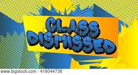 Class Dismissed - Comic Book Style Text. Graduation, End Of Educational Year Related Words, Quote On