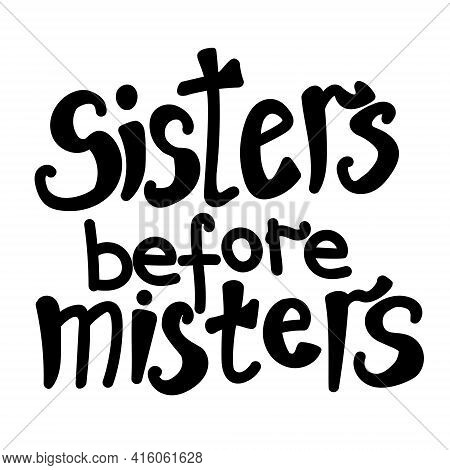 Siisters Before Misters, Hand Written Lettering For Postcard Or Fashion Design Vector Illustration