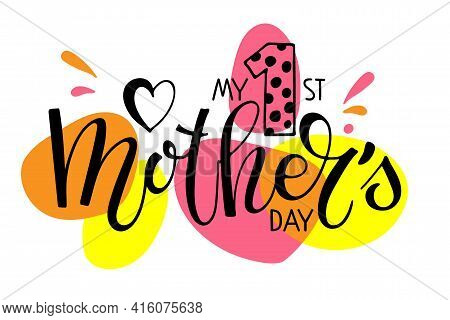 My 1st Mothers Day Text Template. Handwritten Calligraphy On Bright Background. Baby First Mother's