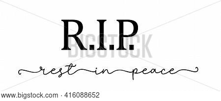 Rip. Rest In Peace. Lettering Isolated Script Message. Condolence Funeral Quote: Rip, Rest In Peace.