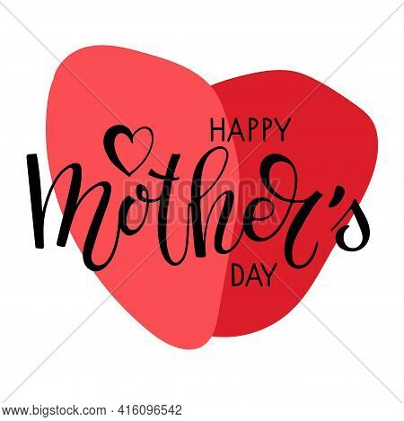 Happy Mothers Day Text And Big Red Heart. Handwritten Calligraphy Vector Illustration. Mother's Day