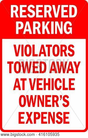 Reserved Parking Violators Towed Away At Vehicle Owner's Expense Sign. Traffic Signs And Symbols.