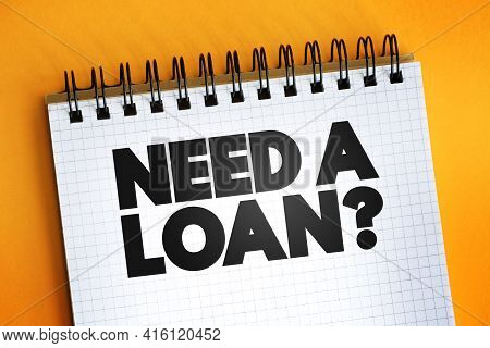 Need A Loan Question Text Quote On Notepad, Concept Background