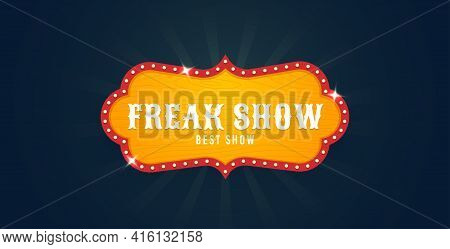 Freak Show Sign. Circus Retro Banner Signs, Vintage. Freak Show Banner. Vector Illustration