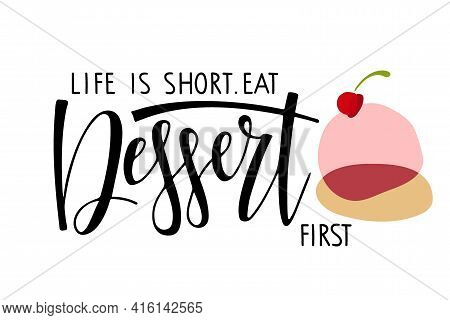 Life Is Short Eat Dessert First Text With Cherry Muffin. For Logotype, Banner, Poster, Decoration, P