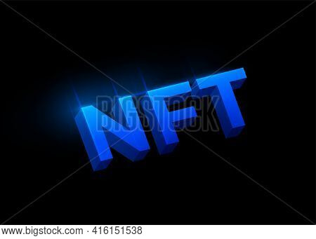 Nft Non Fungible Tokens Concept Vector Background. Big 3d Blue Shiny Letters Sign Isolated On Dark B