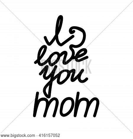 I Love You Mom, Hand Written Lettering For Postcard Or Poster Design Vector Illustration