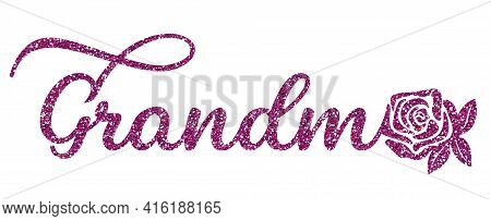 The Word Granny In A Pink Glittering Color, Decorated With A Rose. Sublimation Lettering For Decor.