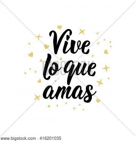 Vive Lo Que Amas. Lettering. Translation From Spanish - Live What You Love. Element For Flyers, Bann