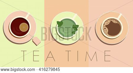 A Cup Of Coffee, Green Tea And Black Tea. View From Above. Set Of Hot Drinks, Tea Time. Vector Illus