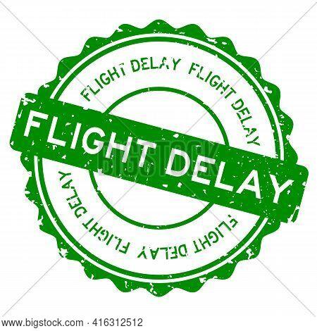 Grunge Green Flight Delay Word Round Rubber Seal Stamp On White Background