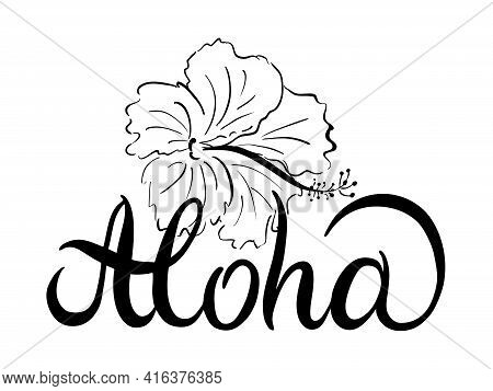Brush Lettering Composition Of Aloha With Hibiscus Doodle On White Background. Season Calligraphic I