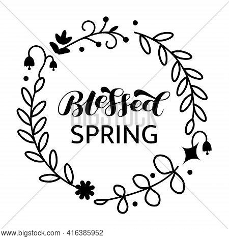 Blessed Spring Brush Lettering With Floral Wreath. Vector Stock Illustration For Poster Or Banner