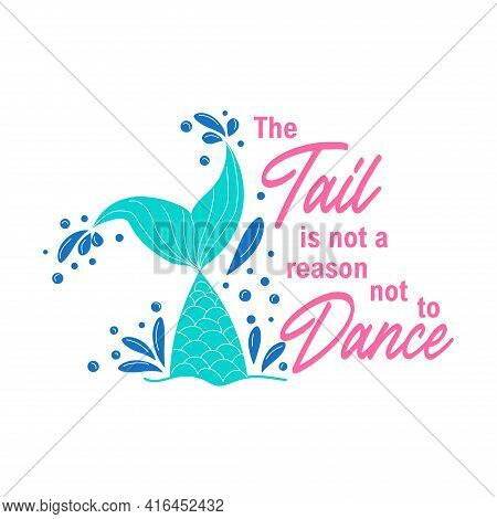 The Tail Is Not A Reason Not To Dance. Mermaid Card With Hand Drawn Marine Elements And Lettering. I