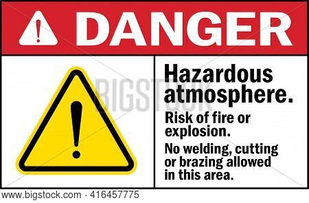 Danger Sign. Hazardous Atmosphere Risk Of Fire Or Explosion. No Welding, Cutting Or Brazing Allowed