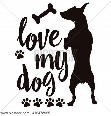 Motivational Phrase I Love My Dog With A Dog Standing On Its Hind Legs.