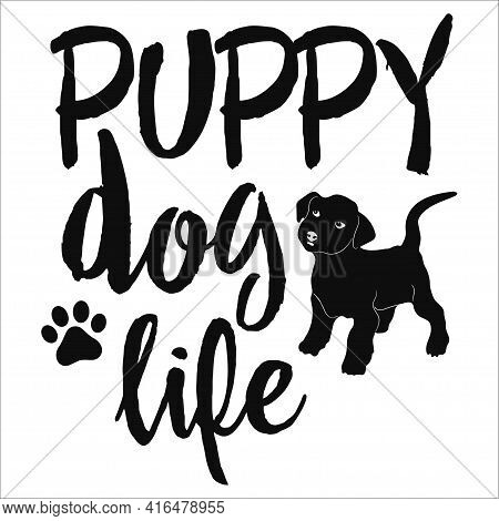 Puppy Dog Life. Motivational Phrase With Puppy Silhouette.