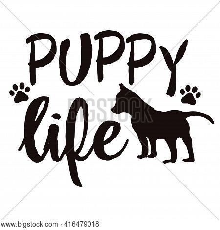 Puppy Life Motivational Phrase With Puppy Silhouette.