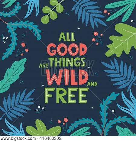 All Good Things Are Wild And Free. Inscription With Leaves On Background. Hand Drawn Motivation Phra