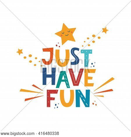 Just Have Fun. Hand Drawn Motivation Lettering Phrase For Poster, Logo, Greeting Card, Banner, Cute