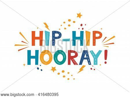Hip Hip Hooray. Calligraphy Design For Postcard Poster Graphics. Vector Design For Greeting Cards, B