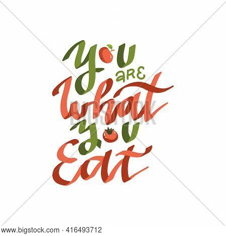 You Are What You Eat - Color Flat Hand Drawn Lettering. Hand Written Text For Poster, Post, Card. Wi
