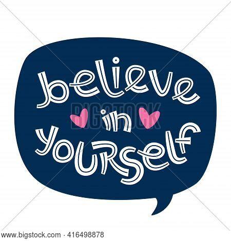 Believe In Yourself. Positive Thinking Quote Promoting Self Care And Self Worth.