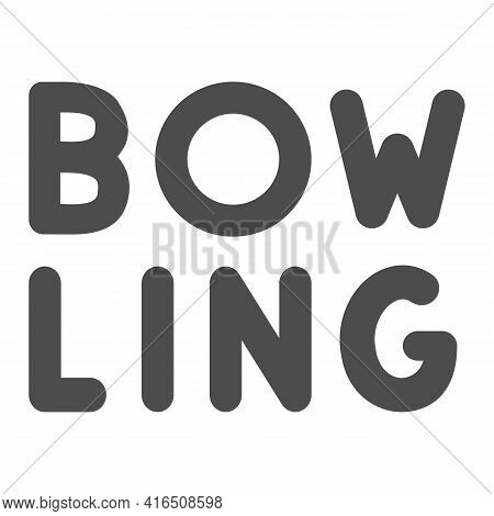 Inscription Bowling Solid Icon, Bowling Concept, Emblem Of Logo For Bowling On White Background, Spo