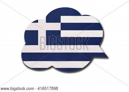 3d Speech Bubble With Greece Or Hellenic Republic National Flag Isolated On White Background. Speak