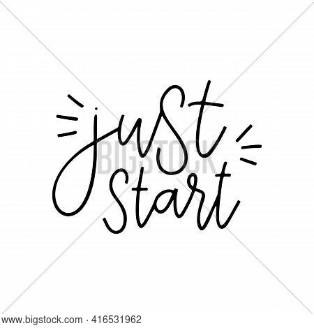 Just Start - Vector Quote. Life Positive Motivation Quote For Poster, Card, T-shirt Print. Graphic S