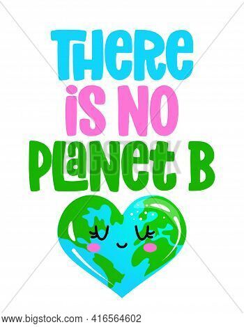 There Is No Planet B - Earth Day Kawaii Drawing With Heart Shape Earth. Poster Or T-shirt Textile Gr