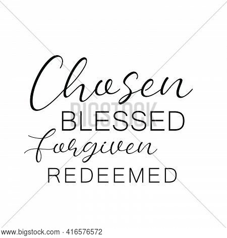 Chosen, Blessed, Forgiven, Redeemed, Bible Verse For Print Or Use As Poster, Card, Flyer Or T Shirt