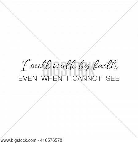 I Will Walk By Faith, Bible Verse For Print Or Use As Poster, Card, Flyer Or T Shirt