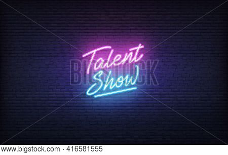 Talent Show Neon Sign. Glowing Neon Lettering Talent Show Template