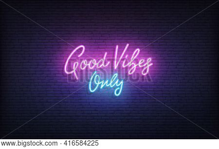 Good Vibes Only Neon Sign. Glowing Neon Lettering Good Vibes Only Template