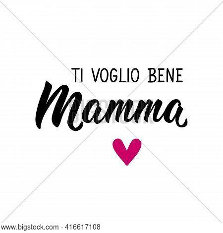 Translation From Italian: I Love You Mom. Lettering. Ink Illustration. Modern Brush Calligraphy Isol