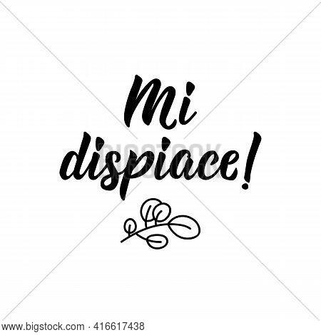 Mi Dispiace. Translation From Italian: I Am Sorry. Lettering. Ink Illustration. Modern Brush Calligr