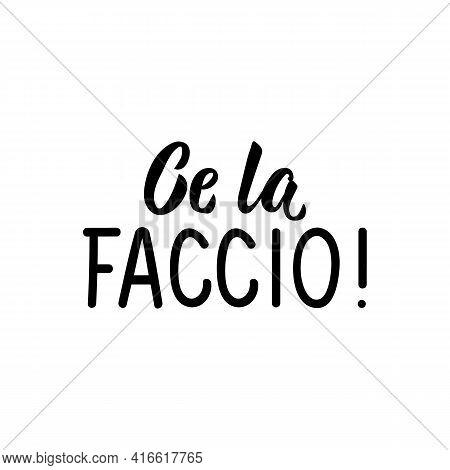 Ce La Faccio. Translation From Italian: I Can Do It. Lettering. Ink Illustration. Modern Brush Calli