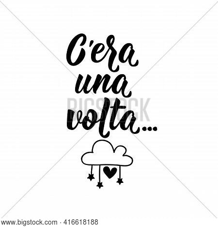 C'era Una Volta. Translation From Italian: Once Upon A Time. Lettering. Ink Illustration. Modern Bru