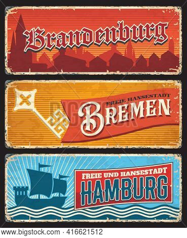 Germany Hamburg, Bremen And Brandenburg Tin Signs, Vector Metal Rusty Plates. German States Rusty Me