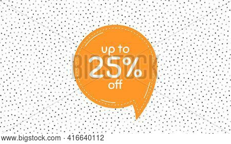 Up To 25 Percent Off Sale. Orange Speech Bubble On Polka Dot Pattern. Discount Offer Price Sign. Spe