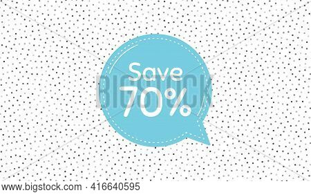 Save 70 Percent Off. Blue Speech Bubble On Polka Dot Pattern. Sale Discount Offer Price Sign. Specia