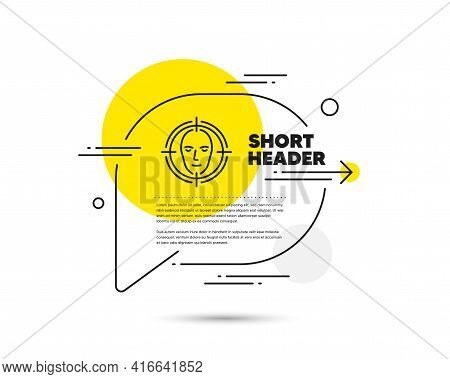 Face Detect Target Line Icon. Speech Bubble Vector Concept. Head Recognition Sign. Identification Sy