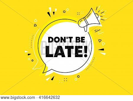 Dont Be Late. Megaphone Yellow Vector Banner. Special Offer Price Sign. Advertising Discounts Symbol